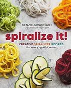 Spiralize It!: Creative Spiralizer Recipes…