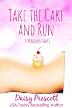 Take the Cake and Run: A Modern Love Story…