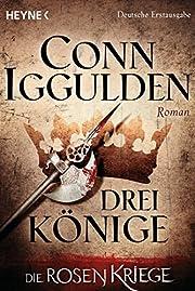 Drei Könige - - Die Rosenkriege 3: Roman…