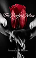 The Perfect Man by Amanda K. Byrne