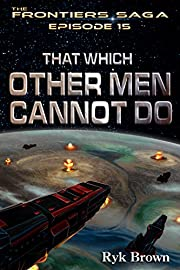 Ep.#15 - That Which Other Men Cannot Do…