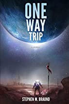 One Way Trip: A Novella by Stephen M. Braund