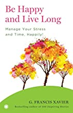 Be Happy and Live Long by G. Francis Xavier