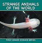 Strange Animals Of The World : First Grade…