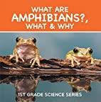 What Are Amphibians?, What & Why : 1st Grade…