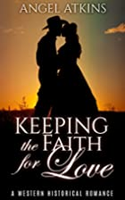 Keeping the Faith for Love by Angel Atkins