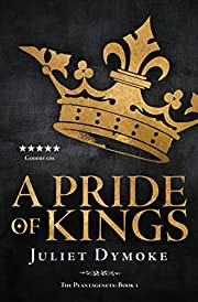 A Pride of Kings (The Plantagenets Book 1)…