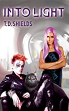 Into Light (Shadow and Light Book 2) by T.D.…