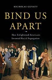 Bind Us Apart: How Enlightened Americans…