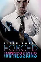 Forced Impressions by Piper Doone
