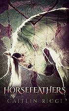 Horsefeathers by Caitlin Ricci