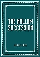 The Hallam Succession by Amelia E. Barr