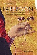 Parergon: Attribut, Material und Fragment in…