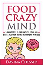 Food Crazy Mind: 5 Simple Steps to Stop…
