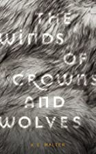 The Winds of Crowns and Wolves by K. E.…