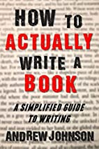 How to Actually Write a Book: A Simplified…