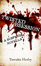 Twisted Obsession: A Suspense Novella by…