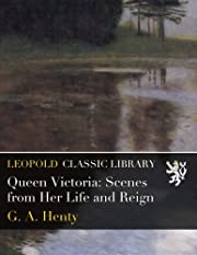 Queen Victoria: Scenes from Her Life and…