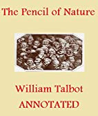 The Pencil of Nature (Illustrated and…
