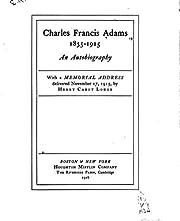 Charles Francis Adams, 1835-1915, an…