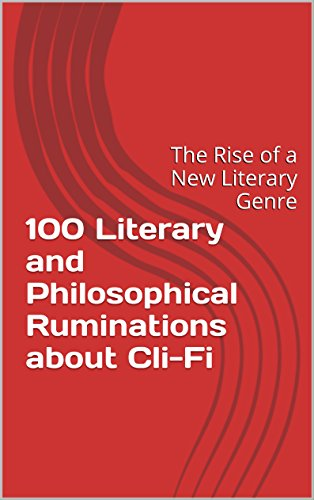 100 Literary and Philosophical Ruminations about Cli-Fi: The Rise of a New Literary Genre