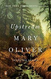 Upstream: Selected Essays av Mary Oliver
