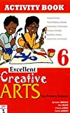 Excellent Creative Arts for Primary Schools: Activity Book 6 by Gbeglo, Sylvester