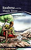 Kwabena and the Magic River: A Story of the Struggle and Survival of an African Family by Dawn Baaba Arthur