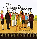 The Village Dancer by Baaba Dawn Arthur