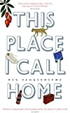 This Place I Call Home by Meg Vandermerwe