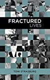 Fractured Lives by Toni Strasburg