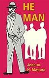 He Man by Joshua N. Mwaura