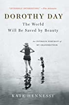 Dorothy Day: The World Will Be Saved by…
