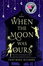 When the Moon Was Ours: A Novel by…