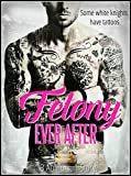 Felony Ever After