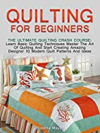 Quilting for Beginners: The Ultimate…