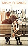 Who I Am With You