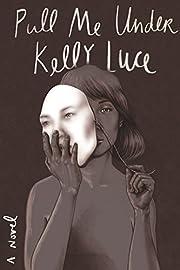 Pull Me Under: A Novel – tekijä: Kelly…