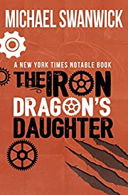 The Iron Dragon's Daughter by Michael…