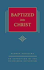 Baptized into Christ: An Exposition of the…