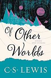 Of Other Worlds: Essays and Stories por C.…
