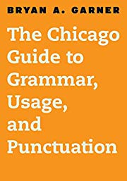 The Chicago Guide to Grammar, Usage, and…