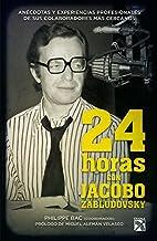 24 horas con Jacobo Zabludovsky: Anécdotas…