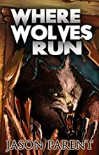 Where Wolves Run: A Novella of Horror by…