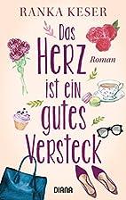 Das Herz ist ein gutes Versteck: Roman by…