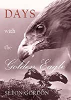Days with the Golden Eagle by Seton. Gordon