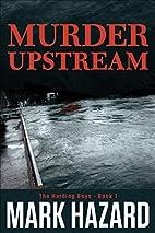Murder Upstream by Mark Hazard