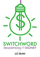 Switchword Prescriptions for Money by Liz…