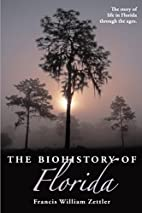 The Biohistory of Florida by Francis William…