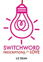 Switchword Prescriptions for Love by Liz…